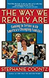 Coontz, Stephanie: The Way We Really Are: Coming To Terms With America's Changing Families