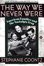 The Way We Never Were: American Families and&hellip;