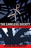 Mcknight, John: The Careless Society: Community And Its Counterfeits