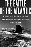 Williams, Andrew: The Battle of the Atlantic: Hitler&#39;s Gray Wolves of the Sea and the Allies&#39; Desperate Struggle to Defeat Them