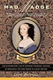 Whitaker, Katie: Mad Madge: The Extraordinary Life of Margaret Cavendish, Duchess of Newcastle, the First Woman to Live by Her Pen
