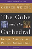 George Weigel: The Cube and the Cathedral: Europe, America, and Politics Without God