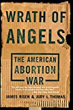 James Risen: Wrath Of Angels: The American Abortion War