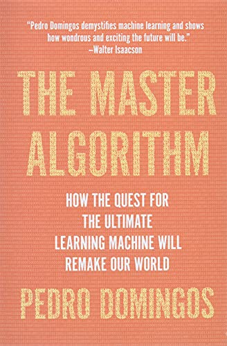 the-master-algorithm-how-the-quest-for-the-ultimate-learning-machine-will-remake-our-world