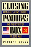 Glynn, Patrick: Closing Pandora&#39;s Box: Arms Races, Arms Control, and the History of the Cold War