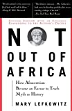 Lefkowitz, Mary: Not Out of Africa: How Afrocentrism Became an Excuse to Teach Myth As History