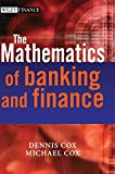 Cox, Dennis: The Mathematics of Banking and Finance (The Wiley Finance Series)