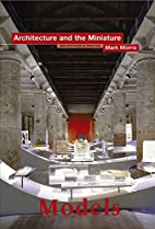 Models: Architecture and the Miniature…