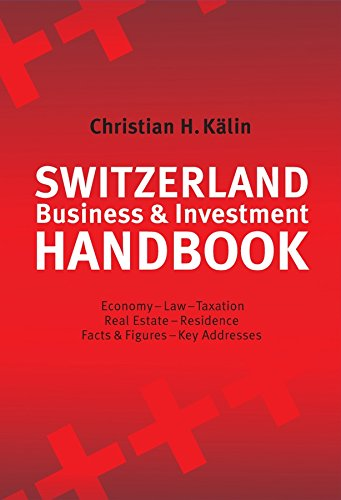 switzerland-business-investment-handbook-economy-law-taxation-real-estate-residence-facts-figures-key-addresses