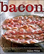 The Bacon Cookbook: More than 150 Recipes…