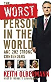 Keith Olbermann: The Worst Person in the World: And 202 Strong Contenders