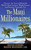 Diane Kennedy: The Maui Millionaires: Discover the Secrets Behind the World's Most Exclusive Wealth Retreat and Become Financially Free