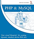 Valade, Janet: PHP & MySQL: Your visual blueprint for creating dynamic, database-driven Web sites