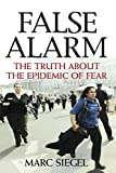Siegel, Marc: False Alarm: The Truth About the Epidemic of Fear