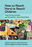 Pomerantz, Kathryn: How to Reach 'Hard to Reach' Children: Improving Access, Participation and Outcomes