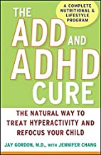 The ADD and ADHD Cure: The Natural Way to…