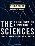 Gaudin, Anthony J.: Study Guide to accompany The Sciences: An Integrated Approach