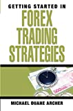 Archer, Michael: Getting Started in Forex Trading Strategies