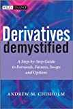 Chisholm, Andrew: Derivatives Demystified: A Step-By-Step Guide to Forwards, Futures, Swaps &amp; Options