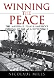 Mills, Nicolaus: Winning the Peace: The Marshall Plan and America's Coming of Age as a Superpower