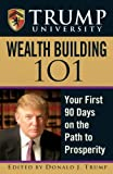 Trump, Donald J.: Trump University Wealth Building 101: Your First 90 Days in the Path to Prosperity
