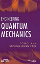 Engineering Quantum Mechanics by Doyeol Ahn