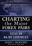 Archer, Michael D.: Charting the Major Forex Pairs: Focus on Major Currencies