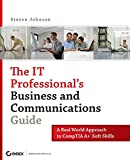 Johnson, Steven: The IT Professional's Business and Communications Guide: A Real-World Approach to CompTIA A+ Soft Skills