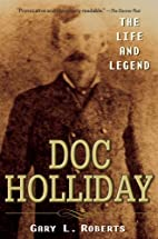 Doc Holliday: The Life and Legend by Gary L.…