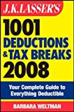 Weltman, Barbara: J.K. Lasser's 1001 Deductions and Tax Breaks 2008: Your Complete Guide to Everything Deductible