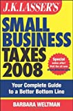 Weltman, Barbara: J.K. Lasser's Small Business Taxes 2008: Your Complete Guide to a Better Bottom Line