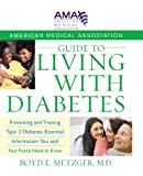 American Medical Association: American Medical Association Guide to Living With Diabetes: Preventing and Treating Type 2 Diabetes - Essential Information You and Your Family Need to Know
