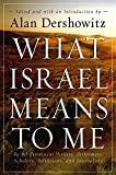 Dershowitz, Alan: What Israel Means to Me: By 80 Prominent Writers, Performers, Scholars, Politicians, and Journalists
