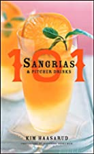 101 Sangrias and Pitcher Drinks by Kim…
