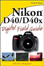 Nikon D40/D40x Digital Field Guide by David…