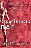 Duncan, David Ewing: Experimental Man: What One Man's Body Reveals about His Future, Your Health, and Our Toxic World