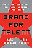 Schumann, Mark: Brand for Talent: Eight Essentials to Make Your Talent as Famous as Your Brand