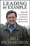 Richardson, Bill: Leading by Example: How We Can Inspire an Energy and Security Revolution