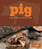Pig: King of the Southern Table by James…