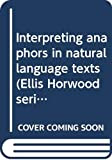 Carter, David: Interpreting anaphors in natural language texts (Ellis Horwood series in artificial intelligence)