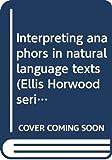 Carter, David: Interpreting anaphors in natural language texts (Ellis Horwood series in artificial intelligence)