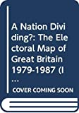 Johnston, R. J.: A Nation Dividing?: The Electoral Map of Great Britain 1979-1987 (Insights on Contemporary Issues)