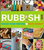 Rubbish!: Reuse Your Refuse by Kate Shoup