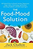 Challem, Jack: The Food-Mood Solution: All-Natural Ways to Banish Anxiety, Depression, Anger, Stress, Overeating, and Alcohol and Drug Problems - and Feel Good Again