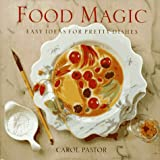 Pastor, Carol: Food Magic: Easy Ideas for Pretty Dishes