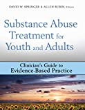 Springer, David W.: Substance Abuse Treatment for Youth and Adults: Clinician's Guide to Evidence-Based Practice (Clinician's Guide to Evidence-Based Practice Series)
