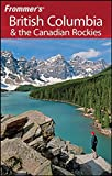 McRae, Bill: Frommer's British Columbia & the Canadian Rockies