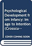 Bornstein, Marc H.: Psychological Development from Infancy: Image to Intention (Crosscurrents in Contemporary Psychology Series)
