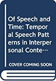 Siegman, Aron Wolfe: Of Speech and Time: Temporal Speech Patterns in Interpersonal Contexts