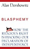 Dershowitz, Alan: Blasphemy: How the Religious Right is Hijacking the Declaration of Independence